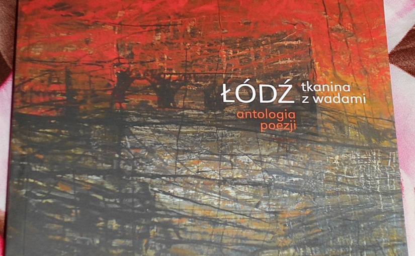 ŁÓDŹ TKANINA Z WADAMI antologia poezji